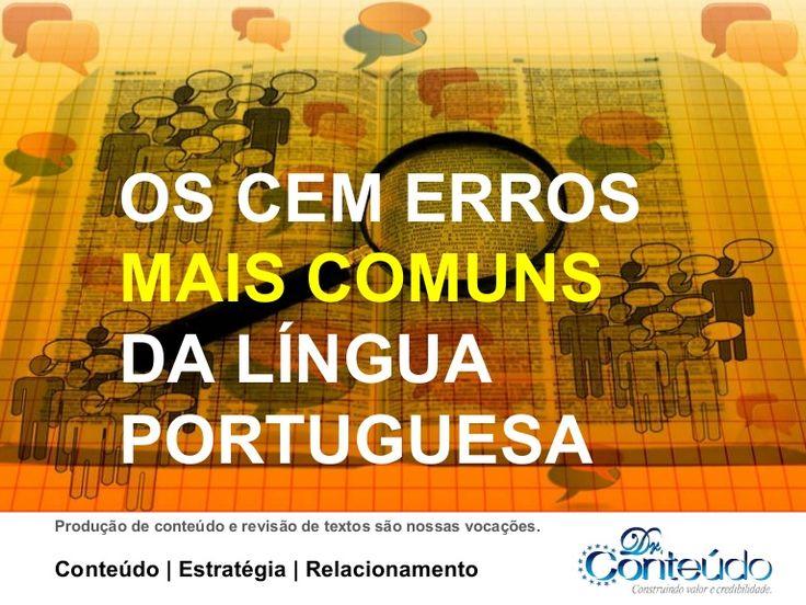Os cem erros mais comuns da língua portuguesa by Dr. Conteúdo via slideshare