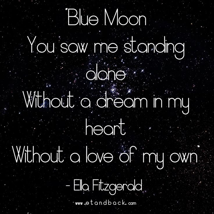 Blue Moon You saw me standing alone Without a dream in my heart Without a love of my own - Ella Fitzgerald  #starquote #bluemoon #Ellafitzgerald