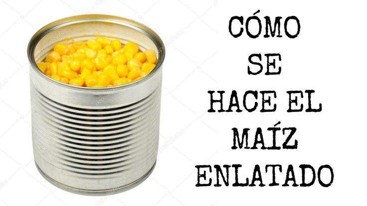 Cómo se hace el #maíz #enlatado en conserva