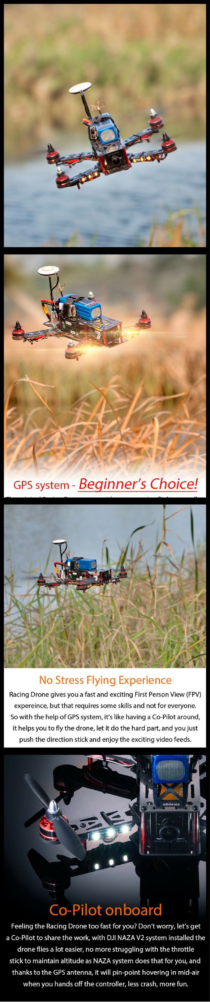 This is the Storm Racing Drone GPS version, it has several upgrades over the stock model, NAZA V2 GPS system further increase the stability and accuracy, especially in Altitude Hold, DJI has it's own secret recipe in this area, you don't need to adjust throttle stick all the time like other flight controllers and the drone will stay at the same height. Advanced GPS algorithms allows pin-point hovering when it has good GPS reception, you can hands off the RC controller and it stays there.
