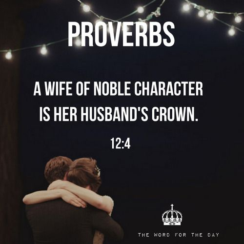 """""""A worthy wife is a crown for her husband, but a disgraceful wife is like cancer in his bones."""""""
