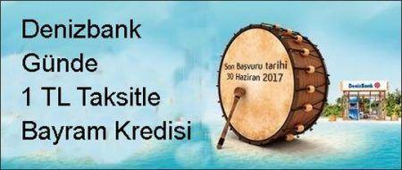 Denizbank 1 TL'den Başlayan Taksitlerle Bayram Kredisi 2017