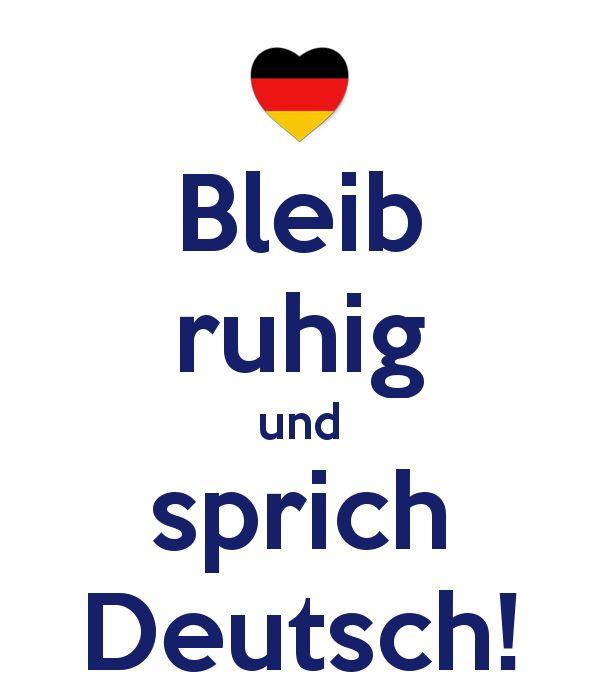 bleig ruhig und sprich Deutsch!