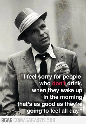 Frank Sinatra on people who don't drink. haha!