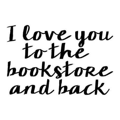 I love you to the bookstore and back.