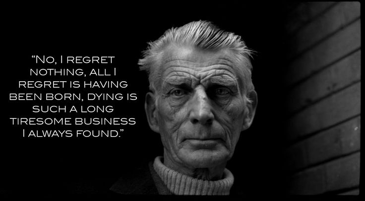 """No, I regret nothing…."" Samuel Beckett - More at: http://quotespictures.net/22790/no-i-regret-nothing-samuel-beckett"