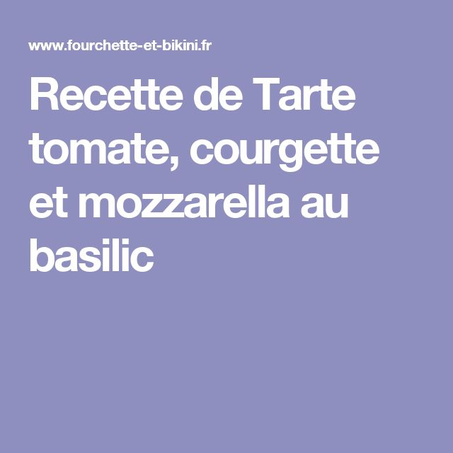 Recette de Tarte tomate, courgette et mozzarella au basilic