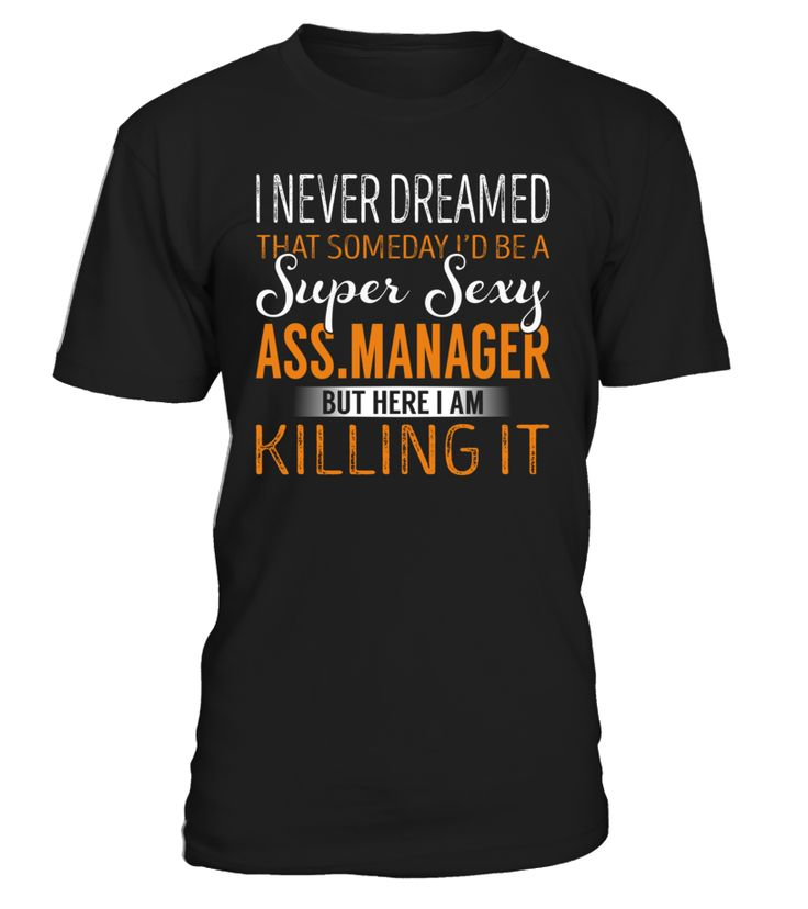 I Never Dreamed That Someday I'd Be a Super Sexy Ass.Manager #Ass.Manager