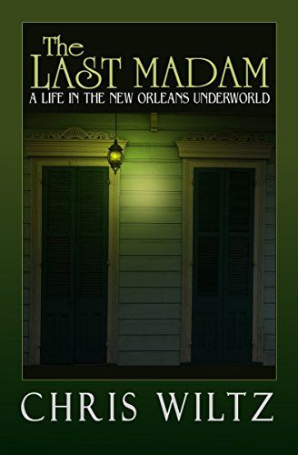 The Last Madam: A Life in the New Orleans Underworld by [Wiltz, Chris]