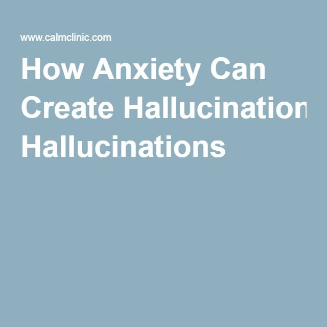 How Anxiety Can Create Hallucinations
