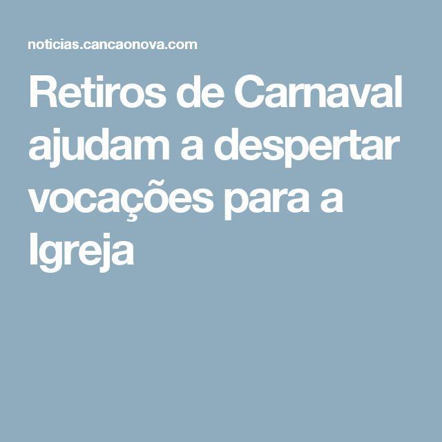 Retiros de Carnaval ajudam a despertar vocações para a Igreja