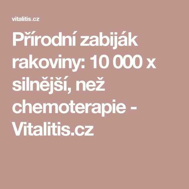 Přírodní zabiják rakoviny: 10 000 x silnější, než chemoterapie - Vitalitis.cz