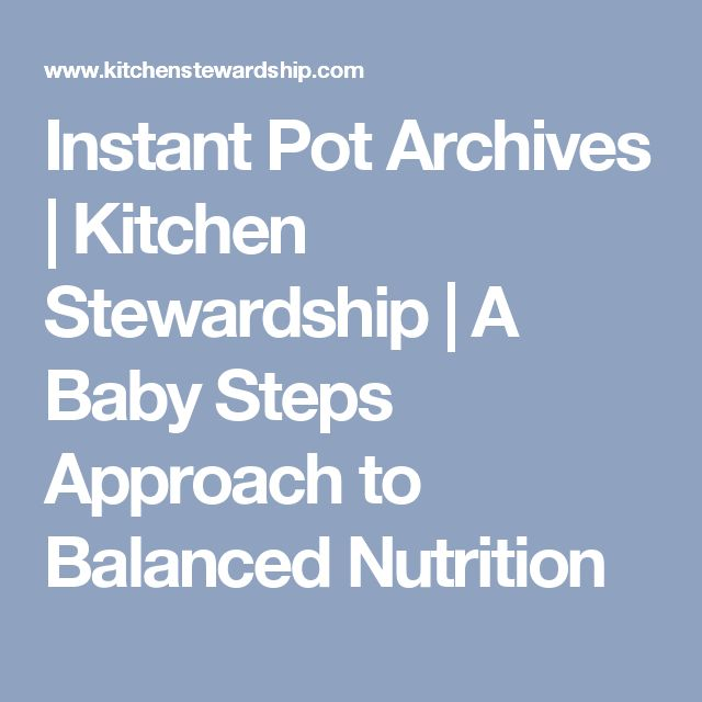 Instant Pot Archives | Kitchen Stewardship | A Baby Steps Approach to Balanced Nutrition