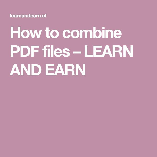 How to combine PDF files – LEARN AND EARN
