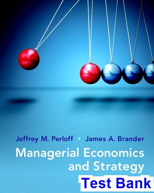 Managerial Economics and Strategy 2nd Edition Perloff Test Bank - Test bank, Solutions manual, exam bank, quiz bank, answer key for textbook download instantly!