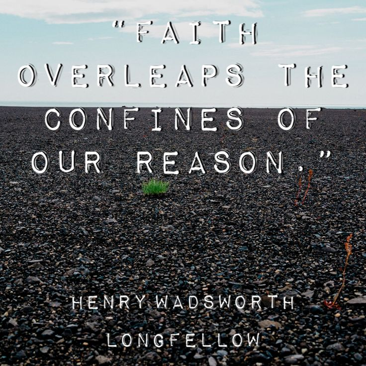 Henry Wadsworth Longfellow. There are certain things that are beyond our understanding and faith must be trusted.