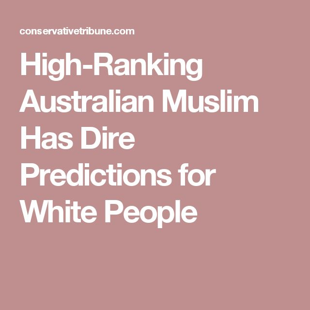 High-Ranking Australian Muslim Has Dire Predictions for White People