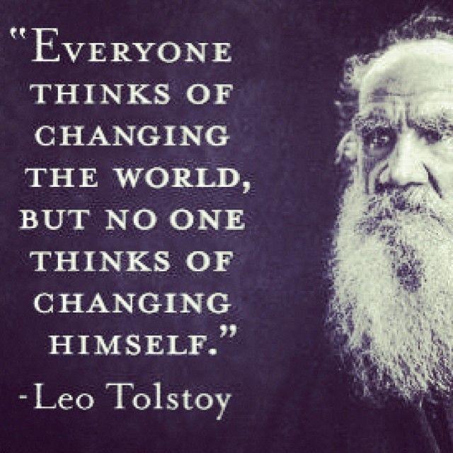 'Iedereen denkt na over wereldverandering. Maar niemand denkt na hoe hijzelf moet veranderen.' -Tolstoy