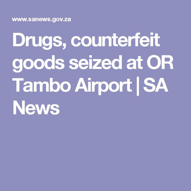 Drugs, counterfeit goods seized at OR Tambo Airport | SA News