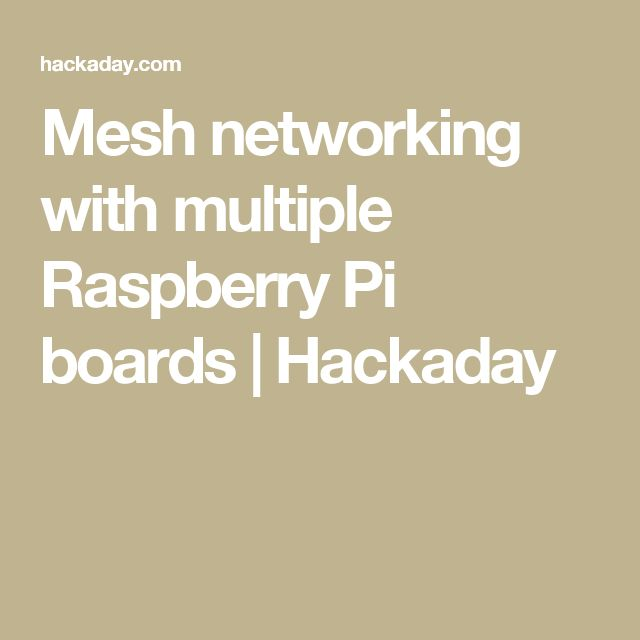 Mesh networking with multiple Raspberry Pi boards | Hackaday