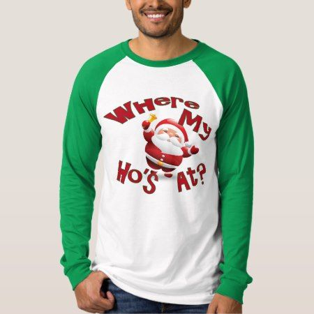 Funny Christmas Shirt Where My Ho's At Santa Shirt - tap to personalize and get yours