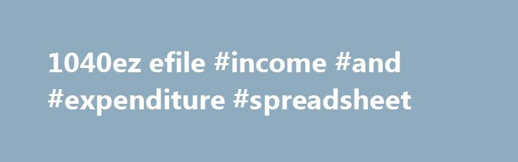 1040ez efile #income #and #expenditure #spreadsheet http://income.remmont.com/1040ez-efile-income-and-expenditure-spreadsheet/  #1040ez efile # Financial Calculators from Dinkytown.net U.S. 1040EZ Tax Form Calculator The 1040EZ is a simplified form used by the IRS for income taxpayers that do not require the complexity of the full 1040 tax form. Simply select your tax filing status and enter a few other details to estimate your total taxes. Based […]