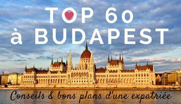 TOP 60 des choses à faire et à voir à Budapest