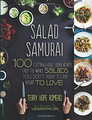 Salad Samurai: 100 Cutting-Edge, Ultra-Hearty, Easy-to-Make Salads You Don't Have to Be Vegan to Love by Terry Hope Romero