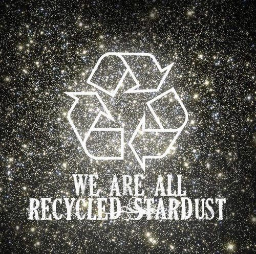 .: Thoughts, Life Quotes, Atoms, Inspiration, Travel Photos, Stars, Poster, Recycled Stardust, True Stories