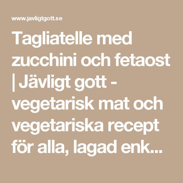 Tagliatelle med zucchini och fetaost | Jävligt gott - vegetarisk mat och vegetariska recept för alla, lagad enkelt och jävligt gott.