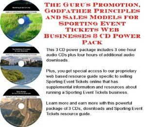 The Guru's Promotion, Godfather Principles and Sales Models for Sporting Event Tickets Web Businesses 3 CD Power Pack --- http://www.amazon.com/Promotion-Godfather-Principles-Sporting-Businesses/dp/B000PJYGK6/ref=sr_1_5/?tag=homemademo033-20