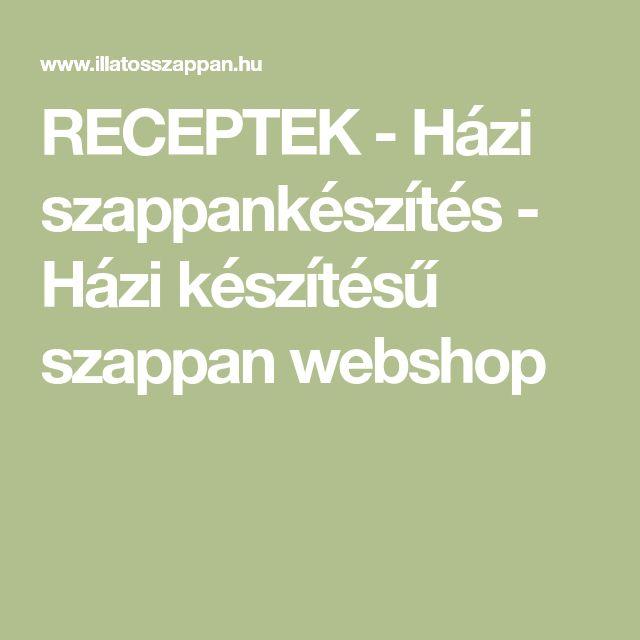 RECEPTEK - Házi szappankészítés - Házi készítésű szappan webshop