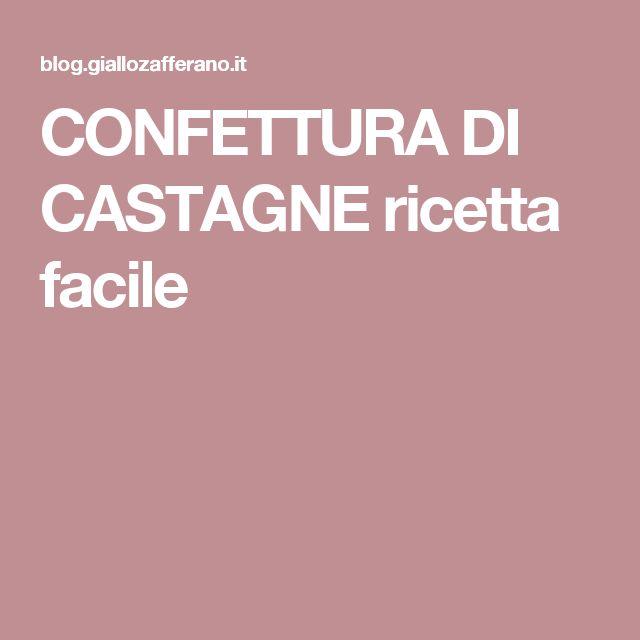 CONFETTURA DI CASTAGNE ricetta facile
