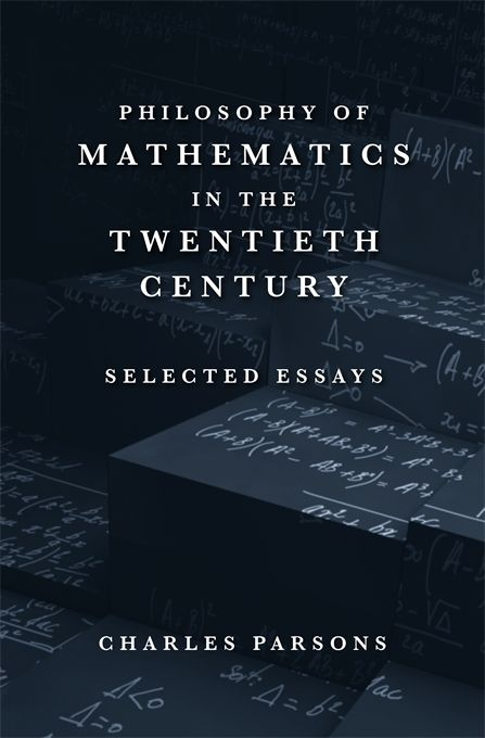 Philosophy of Mathematics in the Twentieth Century: Selected Essays | Charles Parsons | Published March 17th, 2014