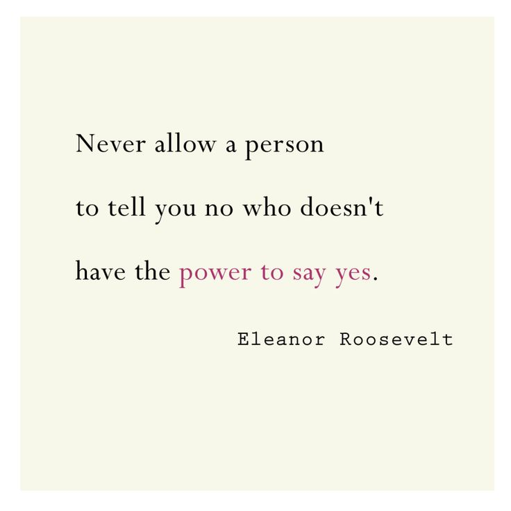 Never allow a person to tell you no who doesn't have the power to say yes. - Eleanor Roosevelt #quote *Free 8x10 printable