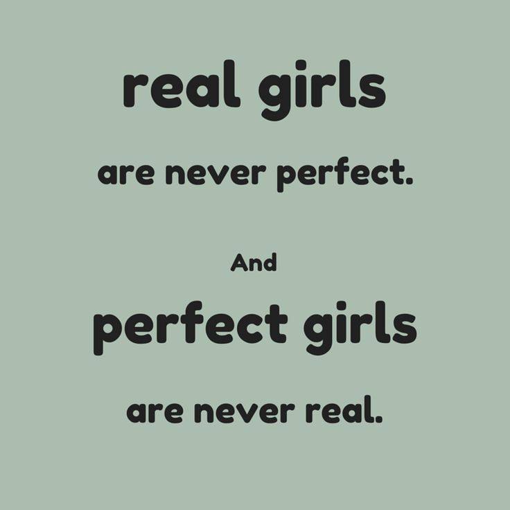 Real girls are never perfect.  And perfect girls are never real.  Quote about life for girls.