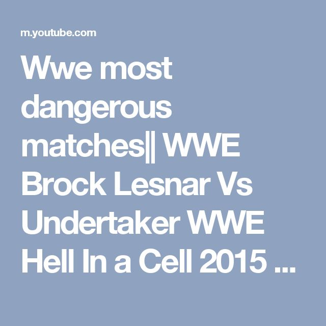 Wwe most dangerous matches|| WWE Brock Lesnar Vs Undertaker WWE Hell In a Cell 2015 - YouTube