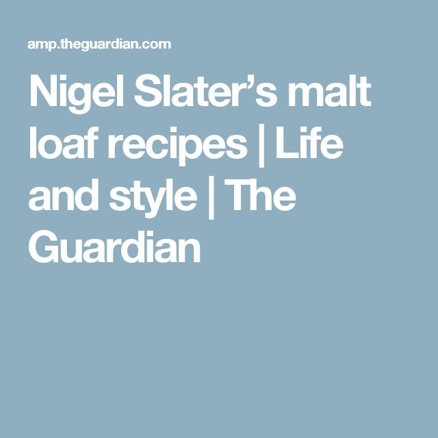 Nigel Slater's malt loaf recipes | Life and style | The Guardian