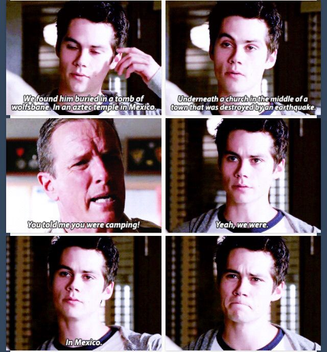Teen Wolf season 4 episode 117; papa Stilinski finds out that Stiles and the gang actually went to Mexico and not camping like he said