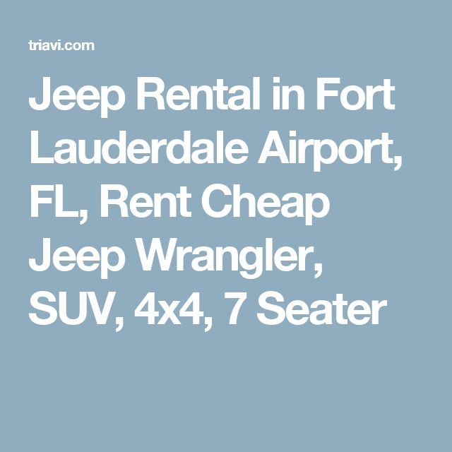 Jeep Rental in Fort Lauderdale Airport, FL, Rent Cheap Jeep Wrangler, SUV, 4x4, 7 Seater