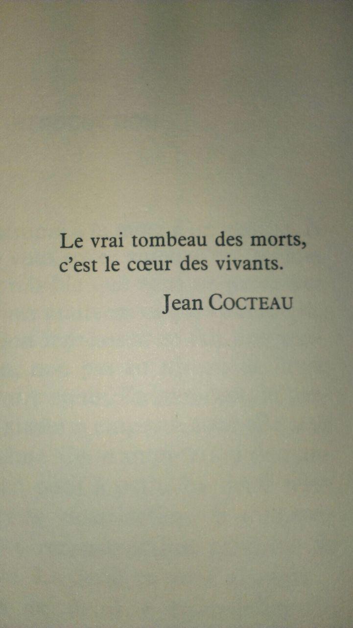 Le vrai tombeau des morts, c'est le coeur des vivants. Jean Cocteau