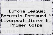 http://tecnoautos.com/wp-content/uploads/imagenes/tendencias/thumbs/europa-league-borussia-dortmund-y-liverpool-dieron-el-primer-golpe.jpg Europa League. Europa League: Borussia Dortmund y Liverpool dieron el primer golpe, Enlaces, Imágenes, Videos y Tweets - http://tecnoautos.com/actualidad/europa-league-europa-league-borussia-dortmund-y-liverpool-dieron-el-primer-golpe/