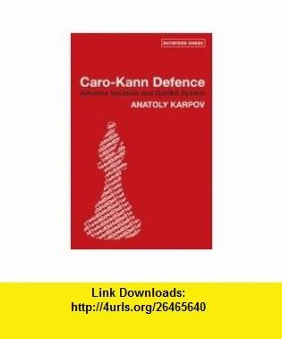 Caro Kann Defence Advance Variation and Gambit System (Batsford Chess ) (9780713490107) Anatoly Karpov, Mikhail Podgaets , ISBN-10: 0713490101  , ISBN-13: 978-0713490107 ,  , tutorials , pdf , ebook , torrent , downloads , rapidshare , filesonic , hotfile , megaupload , fileserve