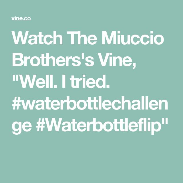 "Watch The Miuccio Brothers's Vine, ""Well. I tried. #waterbottlechallenge #Waterbottleflip"""
