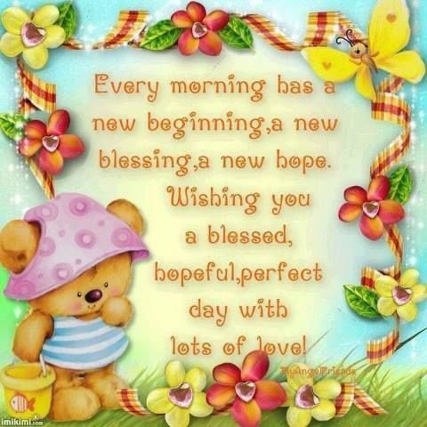 Every morning has a new beginning, a new blessing, anew hope.... greetings good morning good morning greeting good morning quote good morning poem good morning blessings good morning friends and family good morning coffee