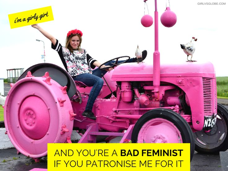 Girl vs Globe: I'm a Girly Girl And You're A Bad Feminist If You Patronise Me For It