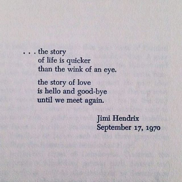 """""""The story of life is quicker than the wink of an eye. The story of love is hello and good-bye until we meet again"""" Jimi Hendrix #quote"""