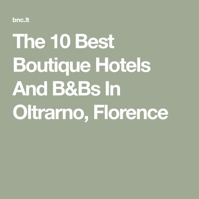 The 10 Best Boutique Hotels And B&Bs In Oltrarno, Florence