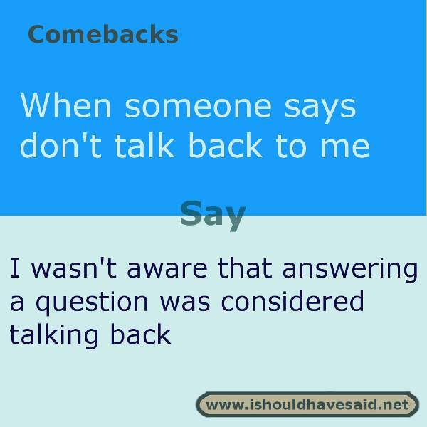 Use this snappy comeback if someone says don't talk back to me. Check out our…