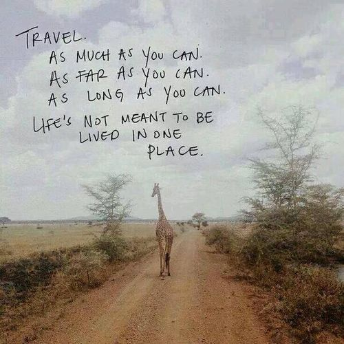 Travel as much, go as far, see as much as you can